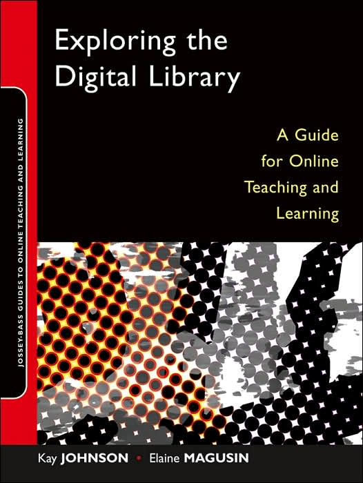 Exploring the Digital Library: A Guide for Online Teaching and Learning