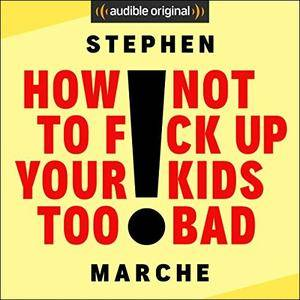 How Not to F*ck Up Your Kids Too Bad [Audiobook]