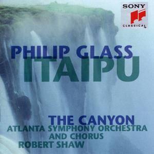 Atlanta Symphony Orchestra & Chorus, Robert Shaw - Philip Glass: Itaipu; The Canyon (1993) [Re-Up]