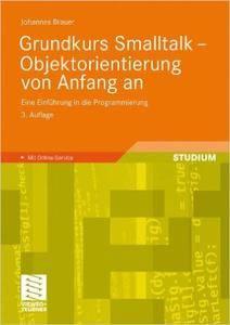 Grundkurs Smalltalk - Objektorientierung von Anfang an: Eine Einführung in die Programmierung (Repost)