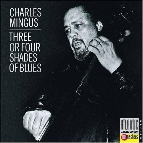 Charles Mingus: Three Or Four Shades Of Blues