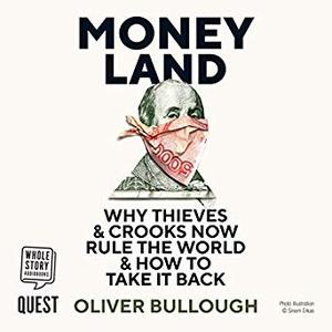 Moneyland: Why Thieves and Crooks Now Rule the World and How to Take It Back [Audiobook]