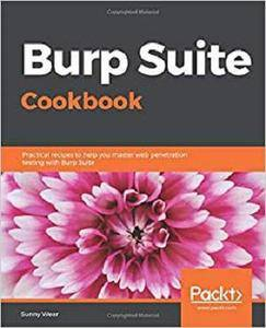 Burp Suite Cookbook: Practical recipes to help you master web penetration testing with Burp Suite [Kindle Edition]