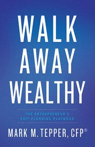 Walk Away Wealthy: The Entrepreneur's Exit-Planning Playbook (Repost)