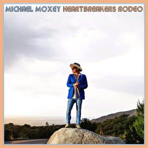 Michael Moxey - Heartbreakers Rodeo (2019)