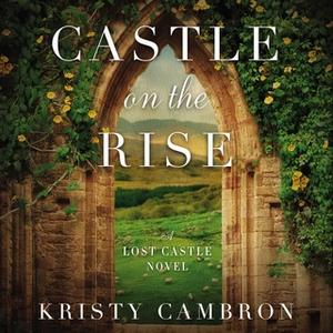 «Castle on the Rise» by Kristy Cambron