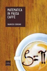 """Maurizio Codogno, """"Matematica in pausa caffè"""" (repost)"""