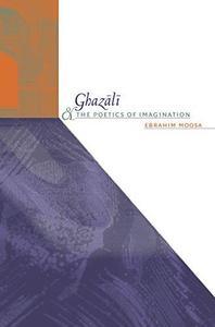 Ghazali and the Poetics of Imagination (Islamic Civilization and Muslim Networks)