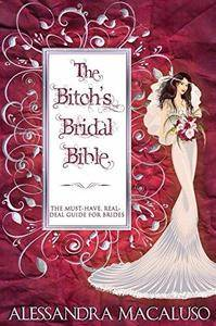 The Real-Deal Bridal Bible: The Ultimate Wedding Planner to Help You Blush Like a Bride and Plan Like a Bitch