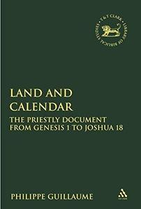 Land and Calendar: The Priestly Document from Genesis 1 to Joshua 18