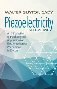 Piezoelectricity: Volume Two: An Introduction to the Theory and Applications of Electromechanical Phenomena in Crystals
