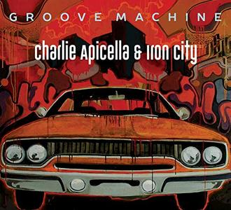 Charlie Apicella & Iron City - Groove Machine (2019)