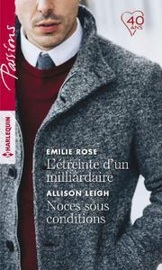 Emilie Rose, Allison Leigh - L'étreinte d'un milliardaire. Noces sous conditions (2018)