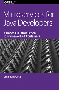 Microservices for Java Developers A Hands-on Introduction to Frameworks and Containers