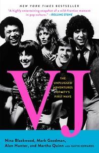 «VJ: The Unplugged Adventures of MTV's First Wave» by Nina Blackwood,Mark Goodman,Alan Hunter,Martha Quinn