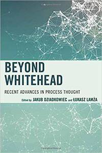 Beyond Whitehead: Recent Advances in Process Thought