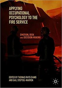 Applying Occupational Psychology to the Fire Service: Emotion, Risk and Decision-Making