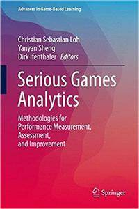 Serious Games Analytics: Methodologies for Performance Measurement, Assessment, and Improvement
