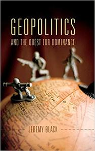 Geopolitics and the Quest for Dominance