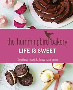 The Hummingbird Bakery Life is Sweet: 100 Original Recipes for Happy Home Baking (repost)