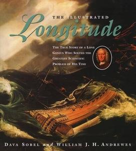 The Illustrated Longitude The True Story of a Lone Genius Who Solved the Greatest Scientific Prob...