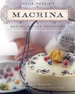 Leslie Mackie's Macrina Bakery & Cafe Cookbook: Favorite Breads, Pastries, Sweets & Savories (repost)