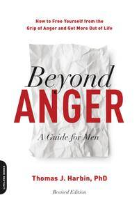 Beyond Anger: A Guide for Men: How to Free Yourself from the Grip of Anger and Get More Out of Life, 2nd Edition