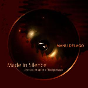 Manu Delago - Made In Silence (The Spirit Of Hang Music) (2006)