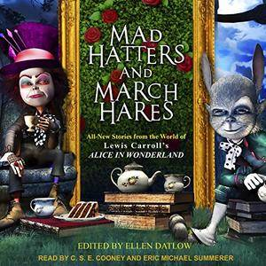 Mad Hatters and March Hares: All-New Stories from the World of Lewis Carroll's Alice in Wonderland [Audiobook]