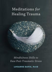 Meditations for Healing Trauma: Mindfulness Skills to Ease Post-Traumatic Stress