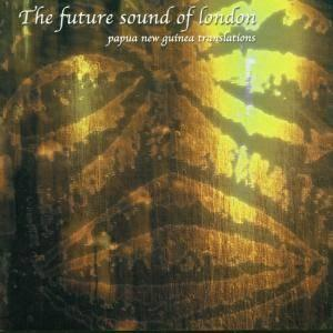 Future Sound Of London - Papua New Guinea Translations (2001)
