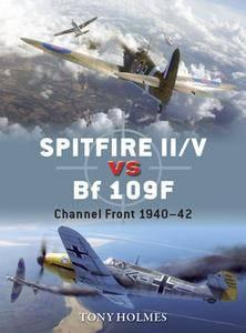 Spitfire II/V vs Bf 109F: Channel Front 1940-1942 (Osprey Duel 67)