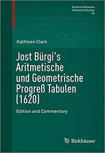 Jost Bürgi`s Aritmetische und Geometrische Progreß Tabulen (1620): Edition and Commentary