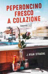 J. Ryan Stradal - Peperoncino fresco a colazione