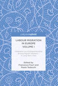 Labour Migration in Europe Volume I: Integration and Entrepreneurship among Migrant Workers – A Long-Term View (Repost)