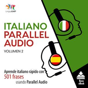 «Italiano Parallel Audio – Aprende italiano rápido con 501 frases usando Parallel Audio - Volumen 2» by Lingo Jump