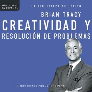 «Creatividad y resolución de problemas» by Brian Tracy