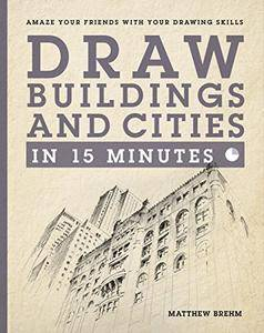 Draw Buildings and Cities in 15 Minutes: Amaze Your Friends With Your Drawing Skills (Draw in 15 Minutes) [Kindle Edition]