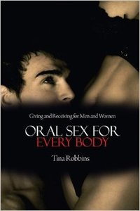 Oral Sex for Every Body: Giving and Receiving for Men and Women (repost)