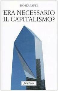 Hosea Jaffe - Era necessario il capitalismo?
