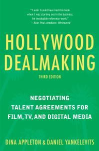Hollywood Dealmaking: Negotiating Talent Agreements for Film, TV, and Digital Media, 3rd Edition