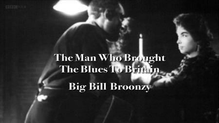 BBC - The Man who Brought the Blues to Britain: Big Bill Broonzy (2013)