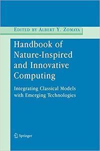 Handbook of Nature-Inspired and Innovative Computing: Integrating Classical Models with Emerging Technologies (Repost)