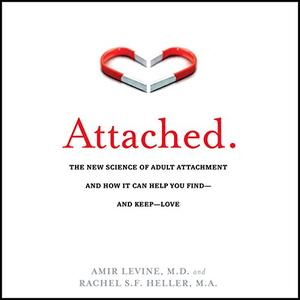 Attached: The New Science of Adult Attachment and How It Can Help You Find - And Keep - Love [Audiobook]