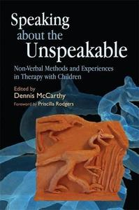 Speaking about the Unspeakable Non Verbal Methods and Experiences in Therapy with Children