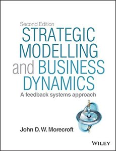 Strategic Modelling and Business Dynamics + Website: A feedback systems approach, 2 edition