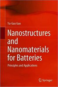 Nanostructures and Nanomaterials for Batteries: Principles and Applications