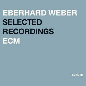 Eberhard Weber - ECM Selected Recordings (2004) {ECM Rarum XVIII}