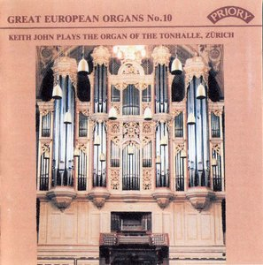 Great European Organs No.10: Keith John Plays the Organ of the Tonhalle, Zurich