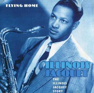 Illinois Jacquet - The Illinois Jacquet Story: Flying Home (1944-1951/2002)